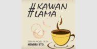 Novel #KawanLama Karya Hendri Std Segera Dirilis Awal Tahun Depan