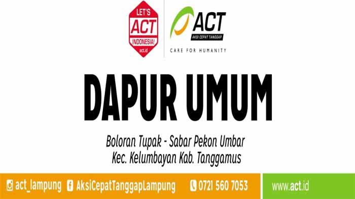 ACT Lampung Buka Dapur Umum Untuk Korban Banjir Kelumbayan